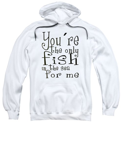 The Only Fish In The Sea For Me Sweatshirt