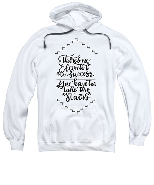 There's No Elevator To Success. You Have To Take The Stairs Sweatshirt