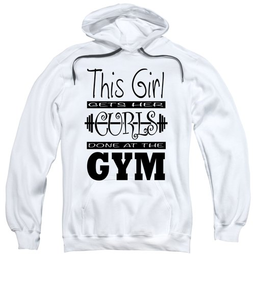 This Girl Gets Her Curls Done At The Gym Sweatshirt
