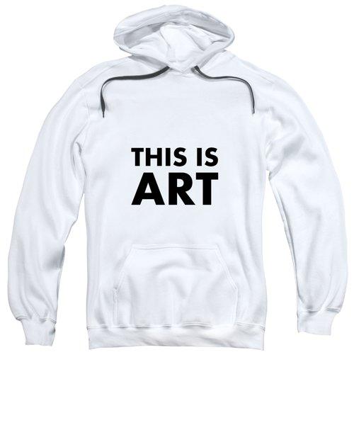 This Is Art Sweatshirt