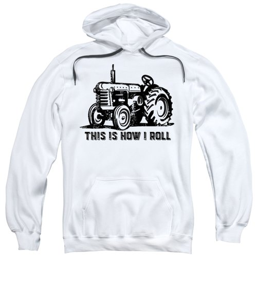 This Is How I Roll Tractor Sweatshirt
