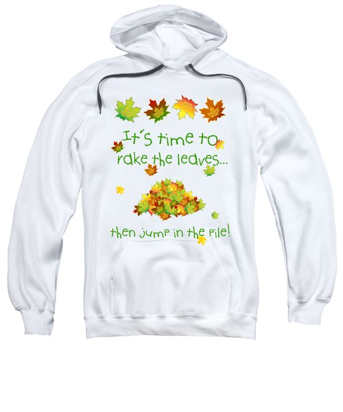 Time To Rake The Leaves Sweatshirt by Methune Hively