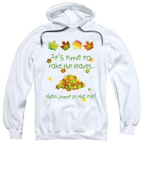 Time To Rake The Leaves Sweatshirt