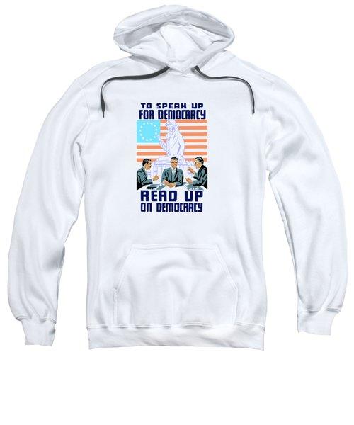To Speak Up For Democracy Read Up On Democracy Sweatshirt