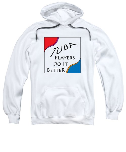 Tuba Players Do It Better 5654.02 Sweatshirt