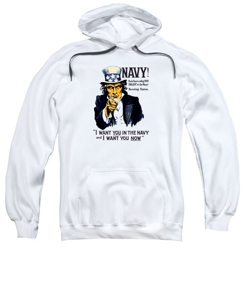 Uncle Sam Wants You In The Navy Sweatshirt