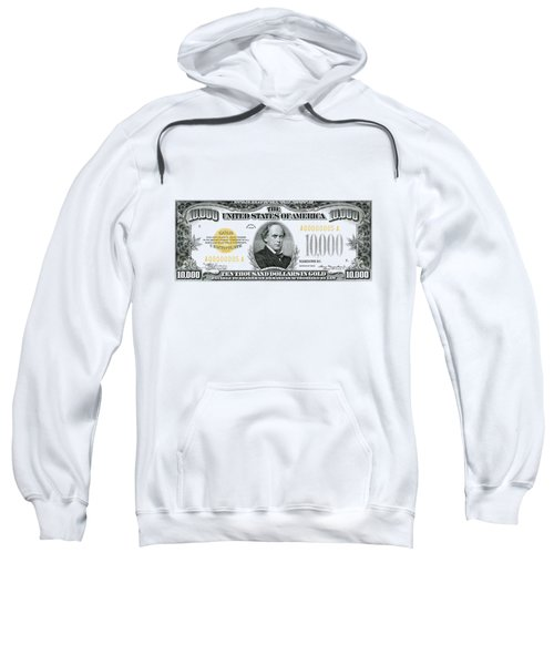 U.s. Ten Thousand Dollar Bill - 1934 $10000 Usd Treasury Note Sweatshirt by Serge Averbukh