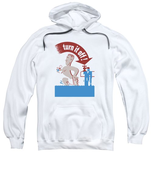 Water - Turn It Off Sweatshirt