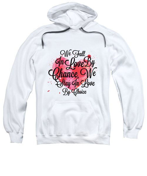 We Fall In Love By Chance, We Stay In Love By Choice Valentines Day Special Quotes Poster Sweatshirt