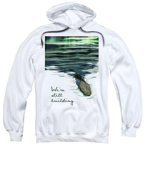 We're Still Building Text 1 Sweatshirt