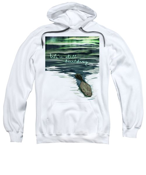 We're Still Building Text 2 Sweatshirt