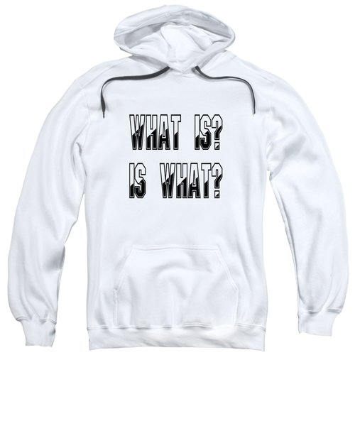 What Is? Is What? Sweatshirt