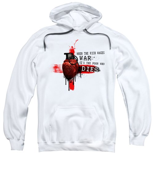 When The Rich Wages War... Sweatshirt
