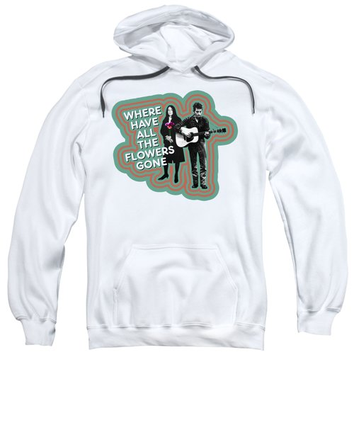 Where Have All The Flowers Gone Sweatshirt