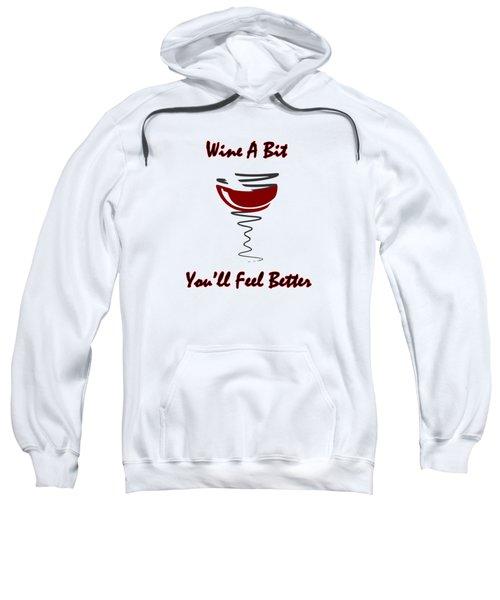 Wine A Bit You'll Feel Better Sweatshirt