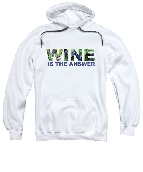 Wine Is The Answer Sweatshirt by Laura Kinker