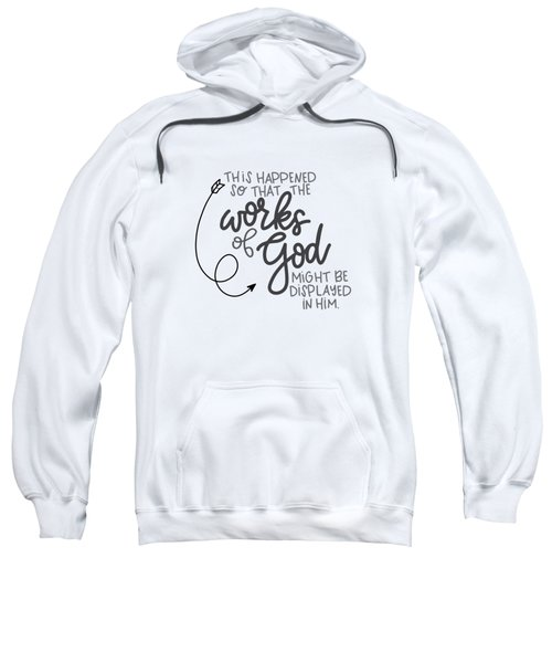 Works Of God Sweatshirt