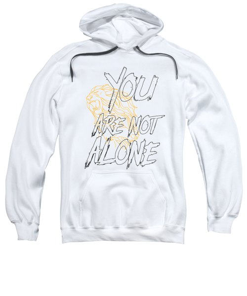 You Are Not Alone Sweatshirt