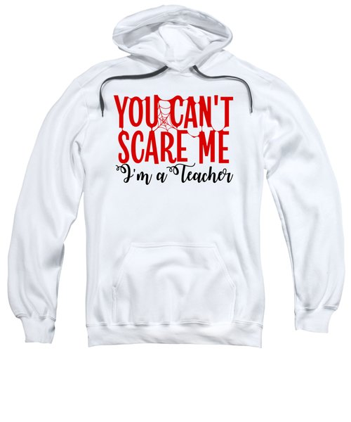 You Cant Scare Me Im A School Teacher High School Kindergarten Halloween Gift Or Present Easy Co Sweatshirt