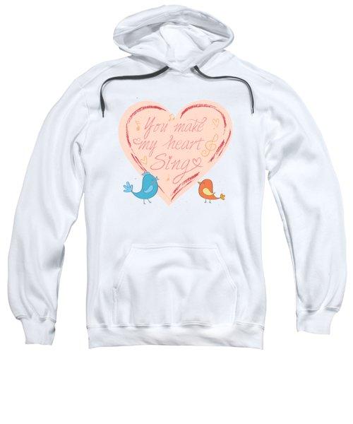 You Make My Heart Sing Sweatshirt