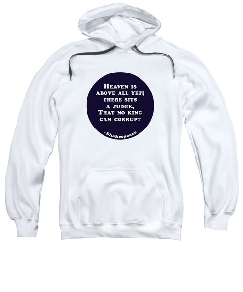 Heaven Is Above All #shakespeare #shakespearequote Sweatshirt