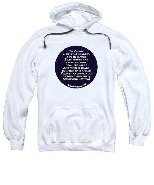 Life's But A Walking Shadow #shakespeare #shakespearequote Sweatshirt