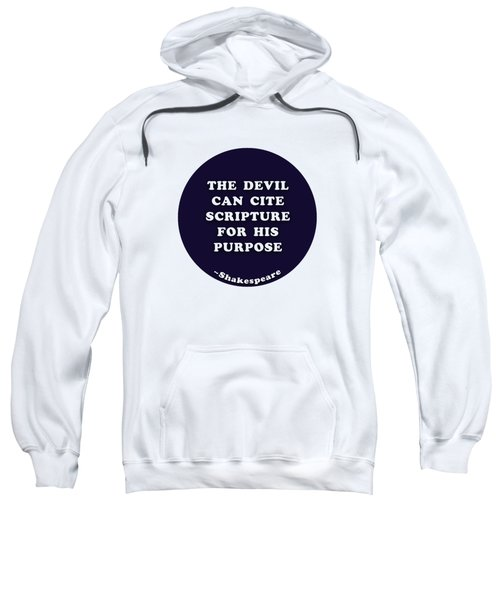 The Devil Can Cite Scripture For His Purpose #shakespeare #shakespearequote Sweatshirt