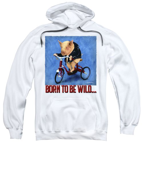 Born To Be Wild... Sweatshirt