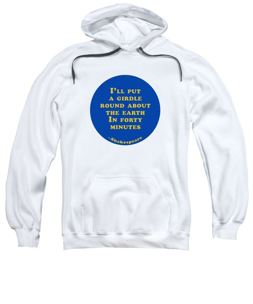 I'll Put A Girdle #shakespeare #shakespearequote Sweatshirt