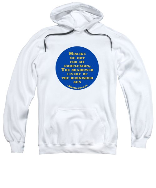 Mislike Me Not For My Complexion #shakespeare #shakespearequote Sweatshirt