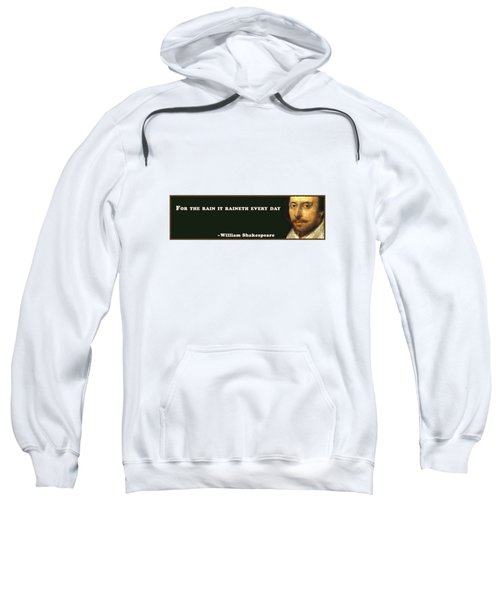 For The Rain It Raineth Every Day #shakespeare #shakespearequote Sweatshirt