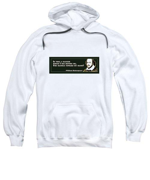 Is This A Dagger #shakespeare #shakespearequote Sweatshirt
