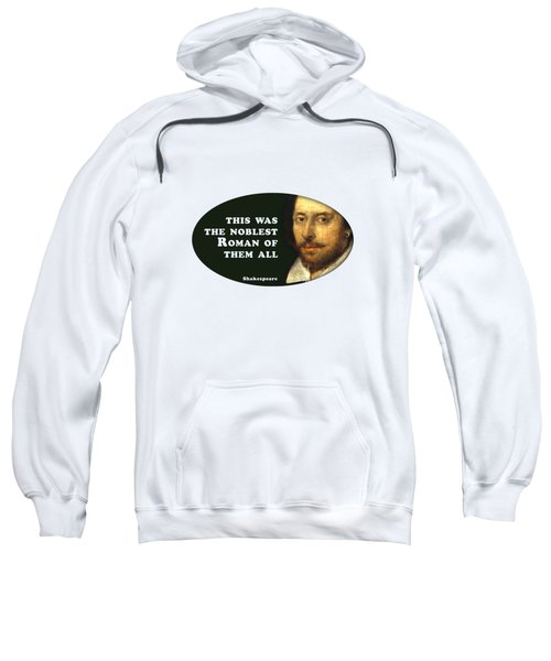 This Was The Noblest Roman Of Them All #shakespeare #shakespearequote Sweatshirt