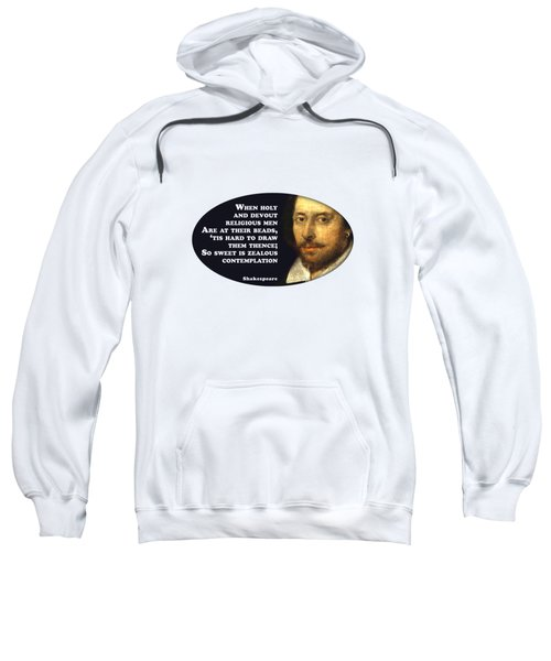 When Holy And Devout Religious Men #shakespeare #shakespearequote Sweatshirt