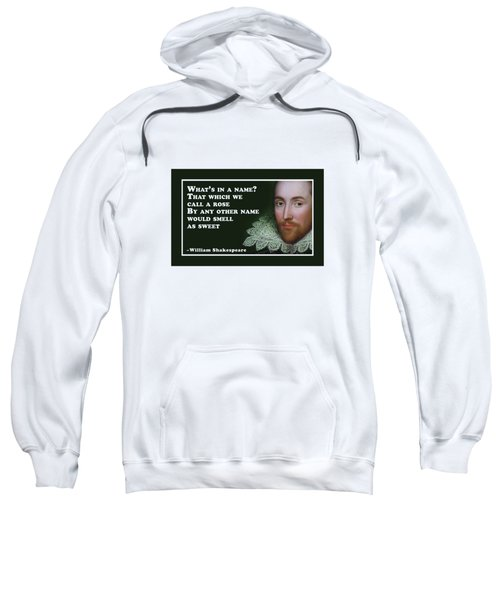 What's In A Name? #shakespeare #shakespearequote Sweatshirt