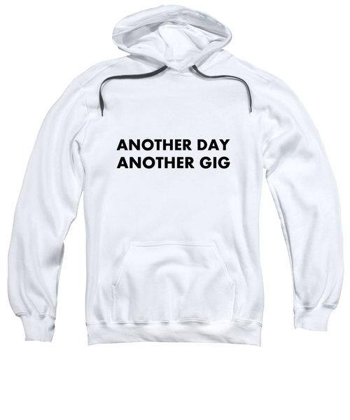 Another Day Another Gig Bk Sweatshirt
