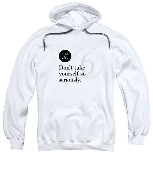 Rule #6 - Don't Take Yourself So Seriously - Black On White Sweatshirt
