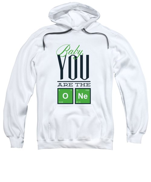 Chemistry Humor Baby You Are The O Ne  Sweatshirt