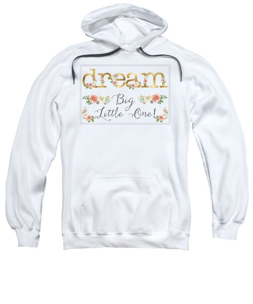 Dream Big Little One - Blush Pink And White Floral Watercolor Sweatshirt