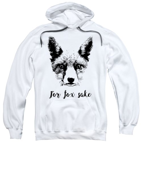 For Fox Sake Sweatshirt