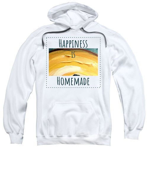 Happiness Is Homemade #3 Sweatshirt