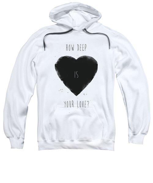 How Deep Is Your Love? Sweatshirt