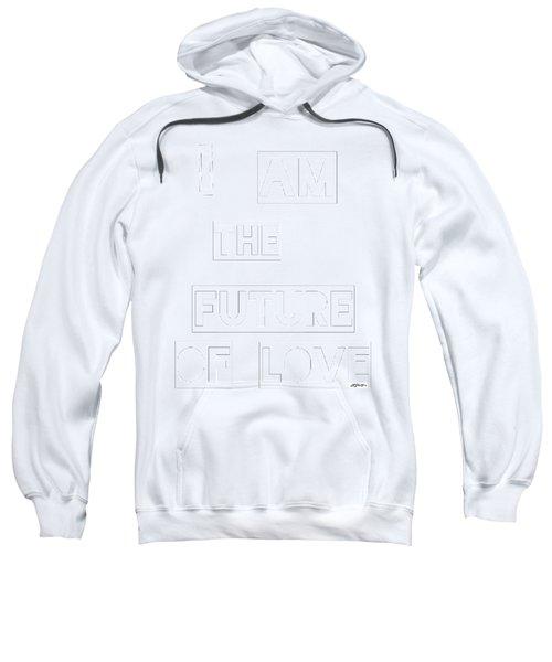 I Am The Future Of Love Sweatshirt
