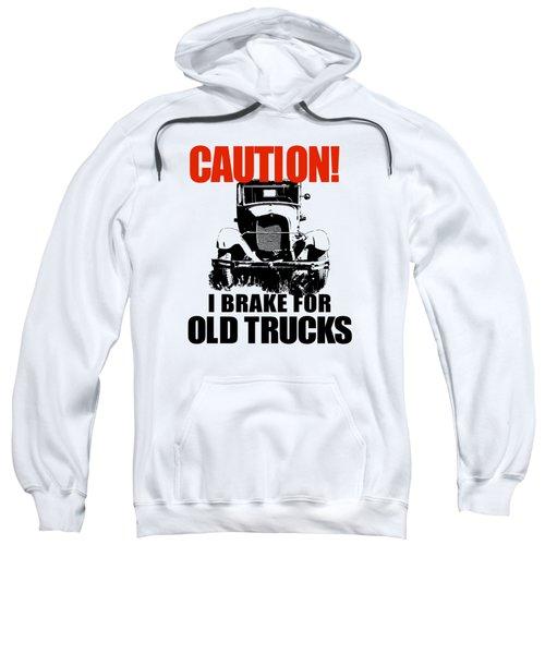 I Brake For Old Trucks Sweatshirt