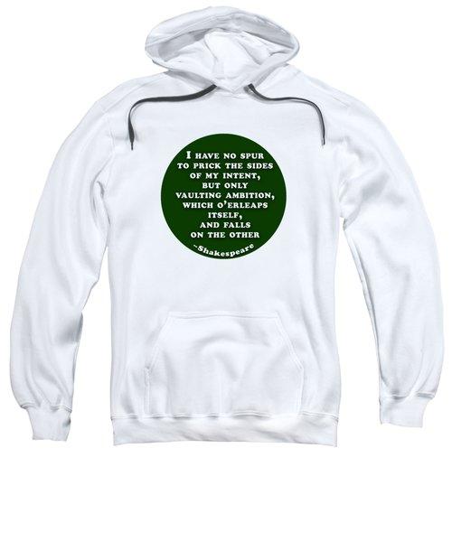 I Have No Spur #shakespeare #shakespearequote Sweatshirt