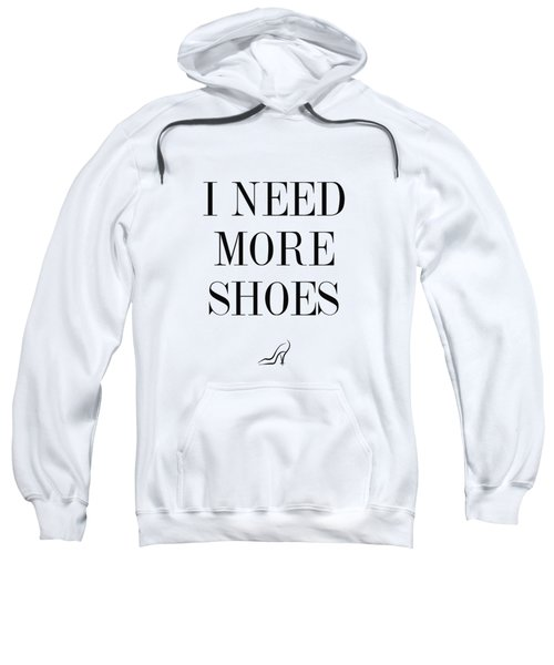 I Need More Shoes Sweatshirt