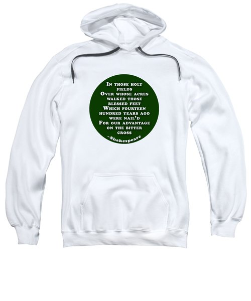In Those Holy Fields #shakespeare #shakespearequote Sweatshirt