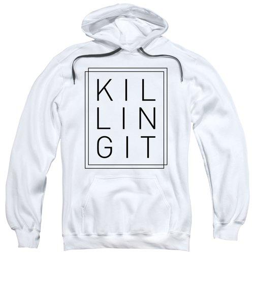 Killing It - Cool, Trendy, Stylish, Minimal Typography Sweatshirt