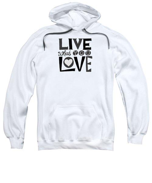 Live What You Love In Black Sweatshirt