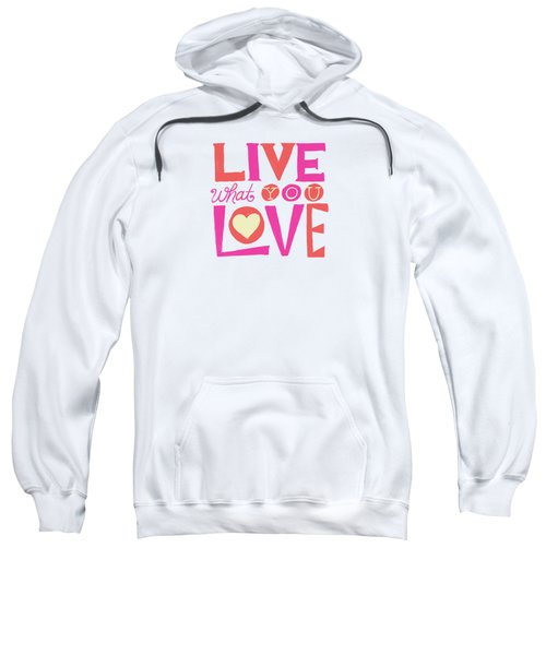 Live What You Love In Colorful Sweatshirt